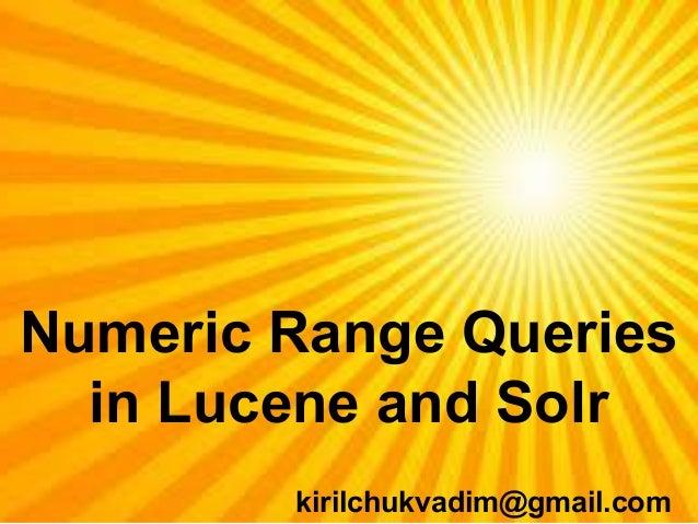 Numeric Range Queries in Lucene and Solr kirilchukvadim@gmail.com