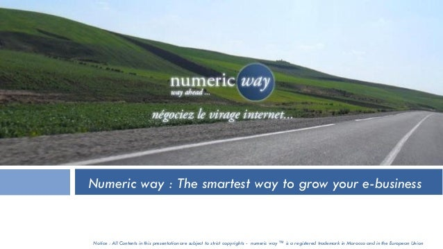 Notice : All Contents in this presentation are subject to strict copyrights - numeric way ™ is a registered trademark in M...