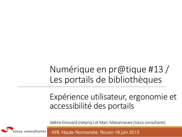 Numérique en pr@tique #13 / Les portails de bibliothèques Expérience utilisateur, ergonomie et accessibilité des portails ...