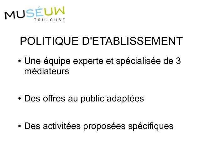 POLITIQUE D'ETABLISSEMENT ● Une équipe experte et spécialisée de 3 médiateurs ● Des offres au public adaptées ● Des activi...