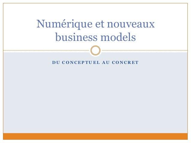 D U C O N C E P T U E L A U C O N C R E T Numérique et nouveaux business models