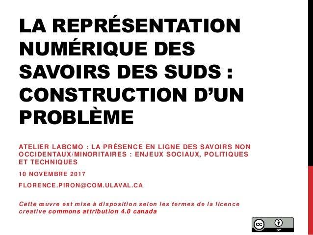 LA REPRÉSENTATION NUMÉRIQUE DES SAVOIRS DES SUDS : CONSTRUCTION D'UN PROBLÈME ATELIER LABCMO : LA PRÉSENCE EN LIGNE DES SA...