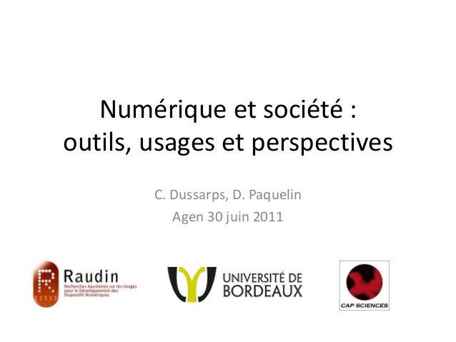 Numérique et société : outils, usages et perspectives C. Dussarps, D. Paquelin Agen 30 juin 2011