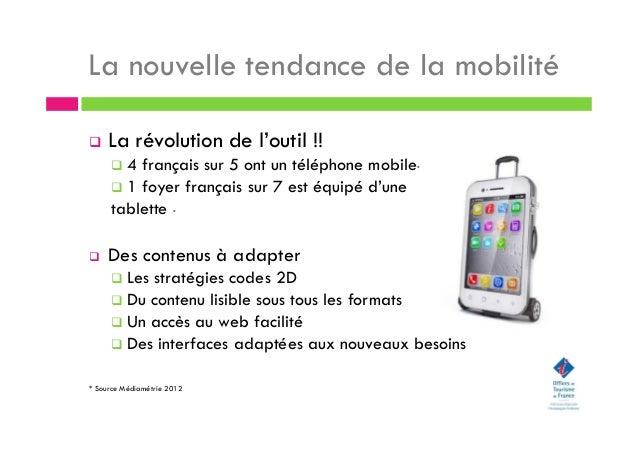 La nouvelle tendance de la mobilité La révolution de l'outil !! 4 français sur 5 ont un téléphone mobile* 1 foyer français...