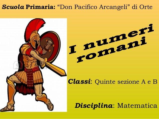 """Scuola Primaria: """"Don Pacifico Arcangeli"""" di Orte  Classi: Quinte sezione A e B Disciplina: Matematica"""
