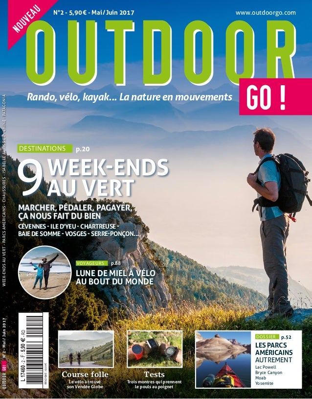 NOUVEAU OUTDOOROUTDOORGO !Rando, vélo, kayak… La nature en mouvements N°2 - 5,90€ - Mai/Juin 2017 L17460-2-F:5,90€-RD D...