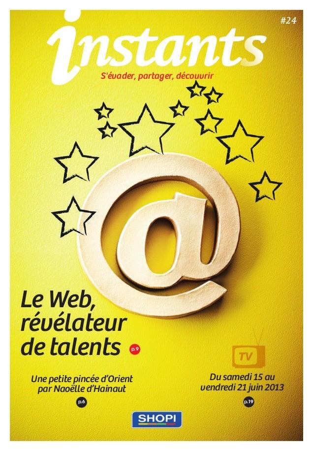 p.9 Le Web, révélateur de talents Une petite pincée d'Orient par Naoëlle d'Hainaut Du samedi 15 au vendredi 21 juin 2013 ...