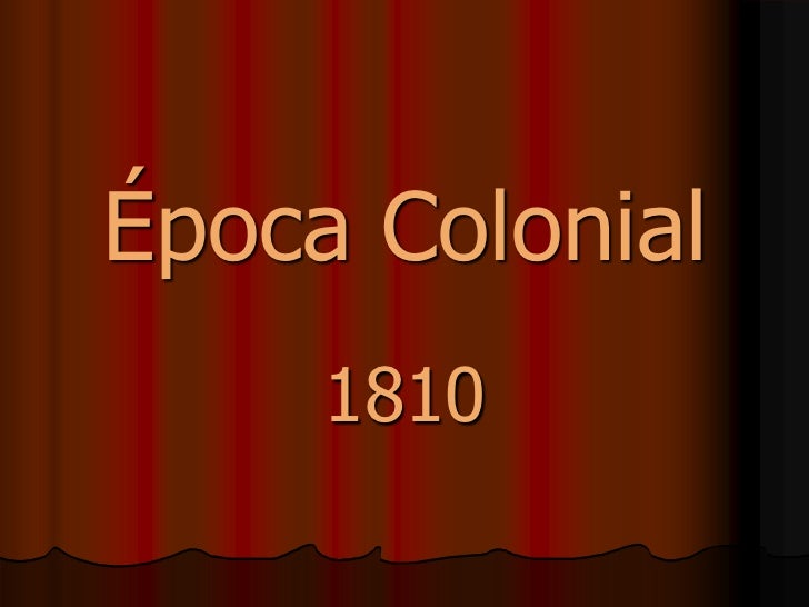 Época Colonial     1810