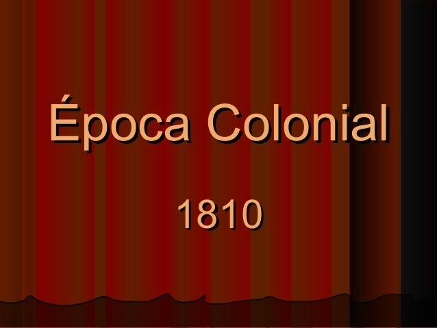 Época ColonialÉpoca Colonial 18101810