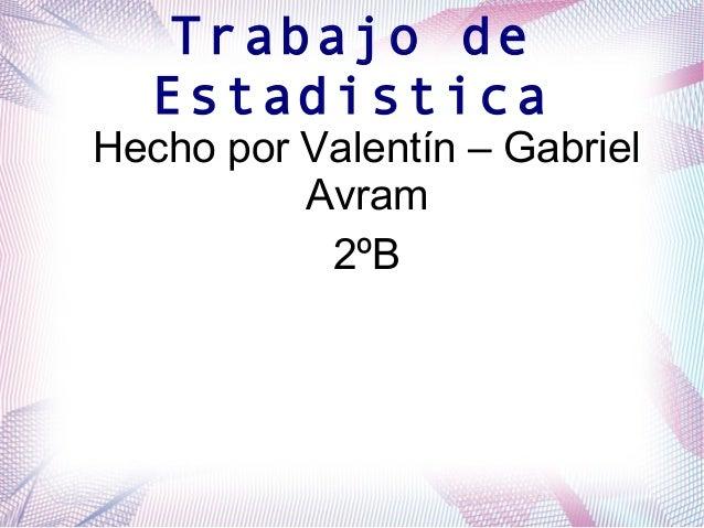 Trabajo de Estadistica Hecho por Valentín – Gabriel Avram 2ºB