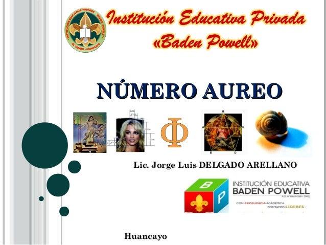 NÚMERO AUREO  Lic. Jorge Luis DELGADO ARELLANO  Huancayo