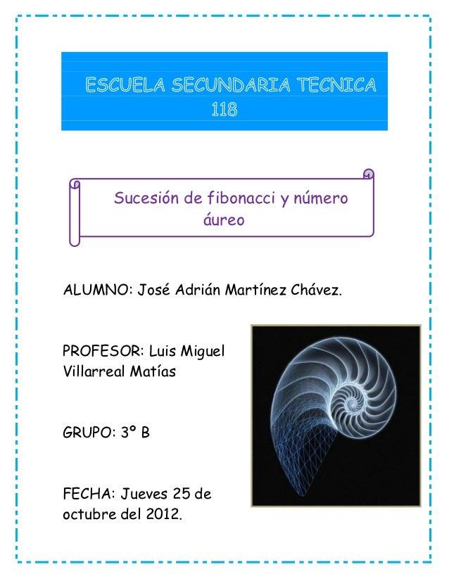 Sucesión de fibonacci y número                 áureoALUMNO: José Adrián Martínez Chávez.PROFESOR: Luis MiguelVillarreal Ma...