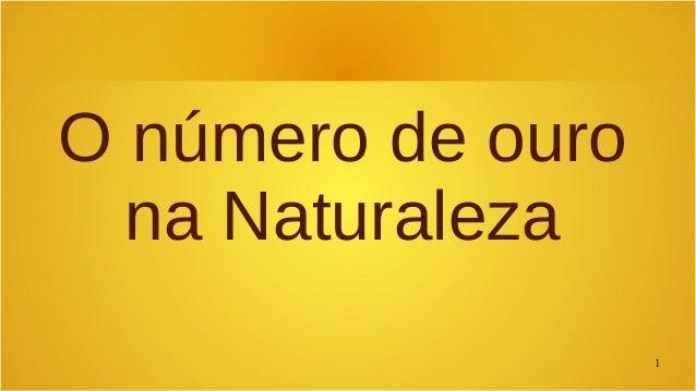 1  O número de ouro  na Naturaleza