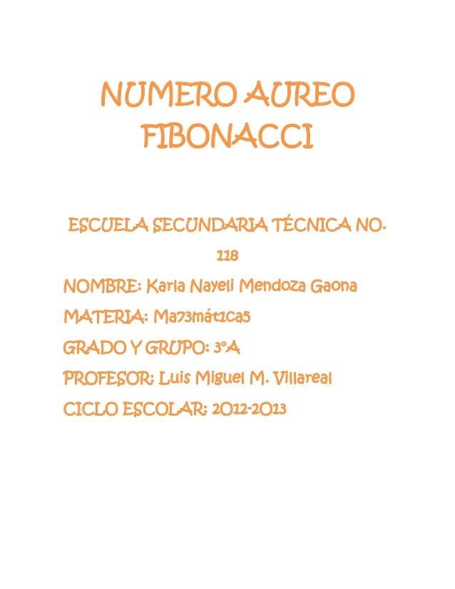 NUMERO AUREO         FIBONACCIESCUELA SECUNDARIA TÉCNICA NO.                   118NOMBRE: Karla Nayeli Mendoza GaonaMATERI...