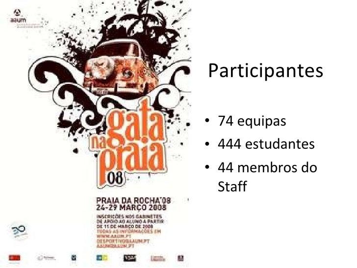 Participantes <ul><li>74 equipas </li></ul><ul><li>444 estudantes </li></ul><ul><li>44 membros do Staff </li></ul>