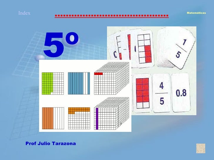 ......................................... Matemáticas Index <ul><ul><li>Prof Julio Tarazona </li></ul></ul>5º