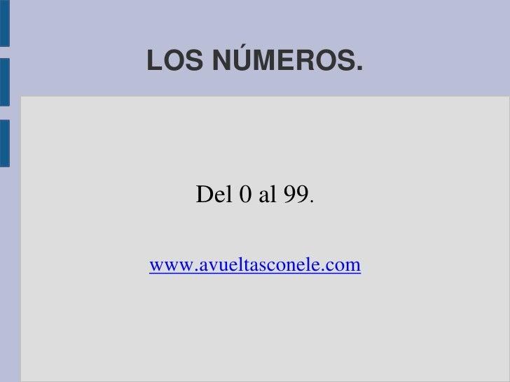 LOS NÚMEROS.<br />Del 0 al 99.<br />www.avueltasconele.com<br />