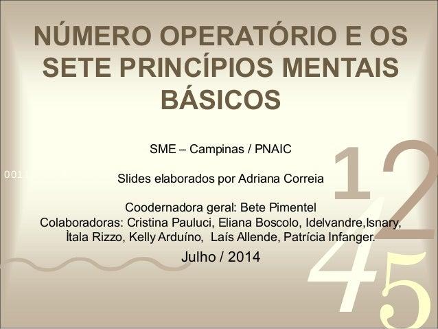 NÚMERO OPERATÓRIO E OS  SETE PRINCÍPIOS MENTAIS  425  BÁSICOS  SME – Campinas / PNAIC  0011 0010 1010 1101 Slides 0001 010...