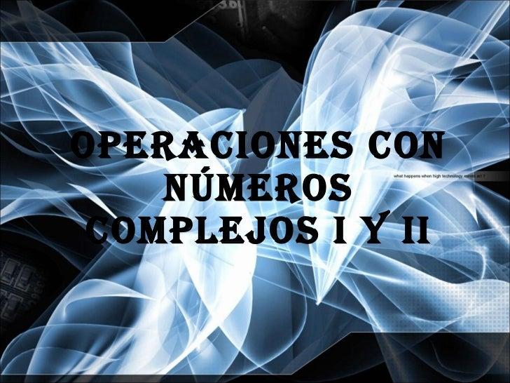 Operaciones con números complejos I Y II