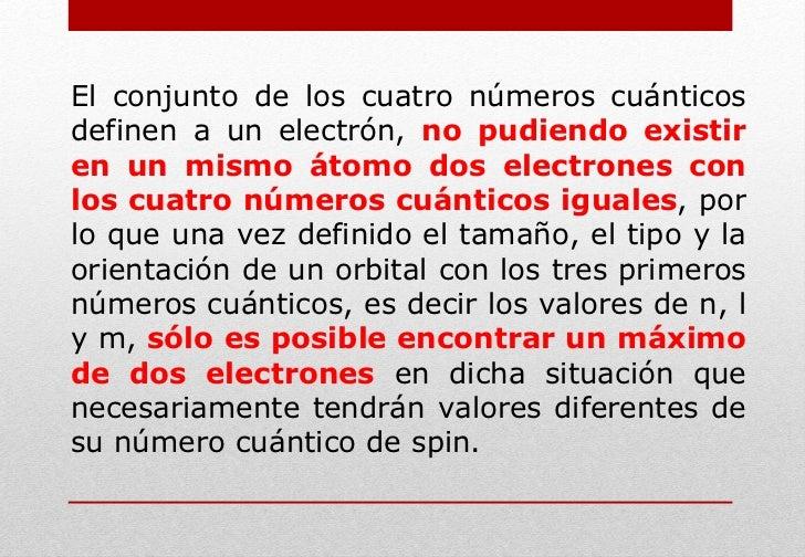El conjunto de los cuatro números cuánticos definen a un electrón,  no pudiendo existir en un mismo átomo dos electrones c...