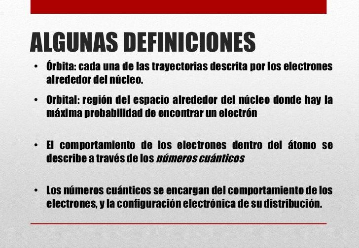 ALGUNAS DEFINICIONES <ul><li>Órbita: cada una de las trayectorias descrita por los electrones alrededor del núcleo. </li><...