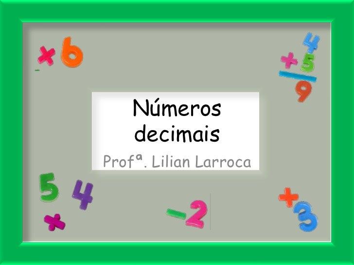 Númerosdecimais<br />Profª. Lilian Larroca<br />