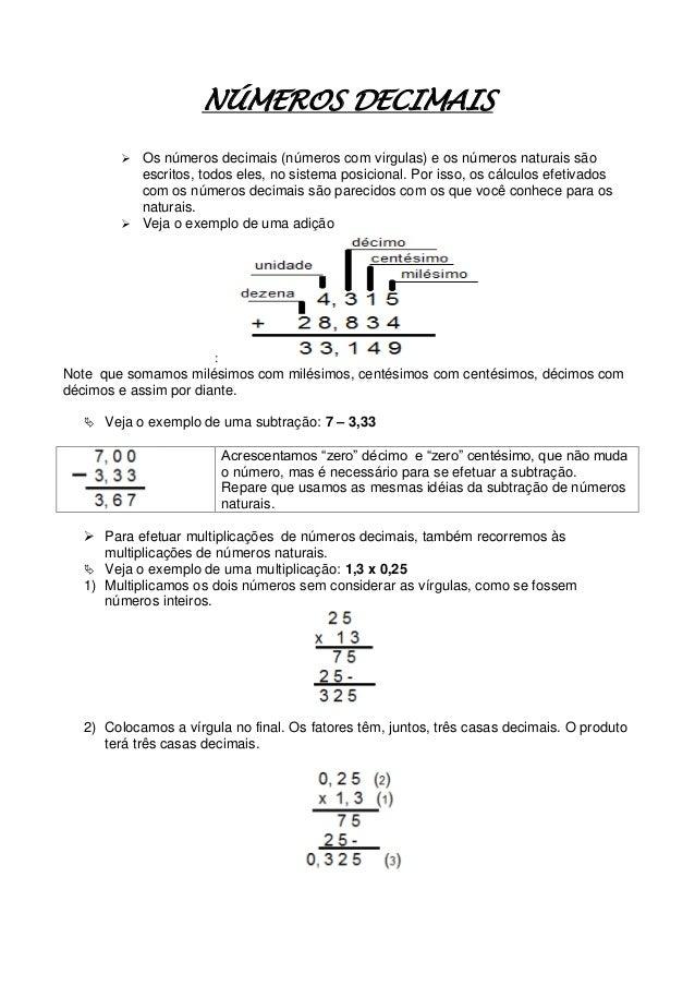 NÚMEROS DECIMAIS  Os números decimais (números com virgulas) e os números naturais são escritos, todos eles, no sistema p...