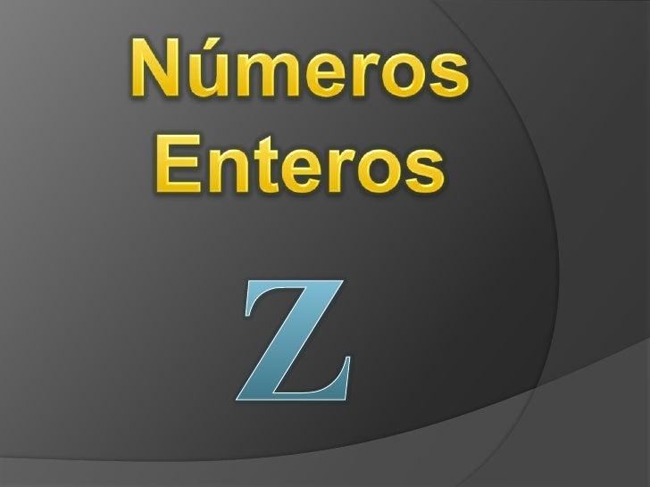 Números <br />Enteros<br />Z<br />