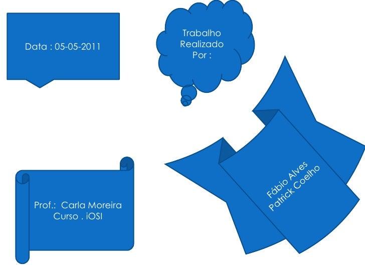 TrabalhoData : 05-05-2011        Realizado                            Por :  Prof.: Carla Moreira       Curso . iOSI