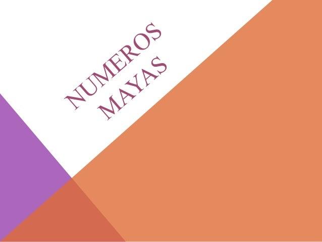 NUMEROS MAYAS:Los mayas utilizaban un sistema de numeración vigesimal (debase 20) de raíz mixta, similar al de otras civil...