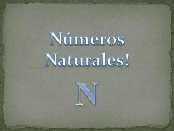 Números <br />Naturales!<br />N<br />