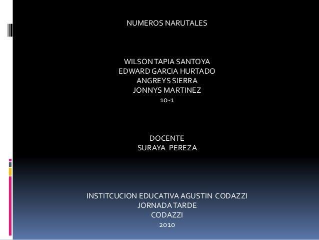 NUMEROS NARUTALES WILSONTAPIA SANTOYA EDWARD GARCIA HURTADO ANGREYS SIERRA JONNYS MARTINEZ 10-1 DOCENTE SURAYA PEREZA INST...