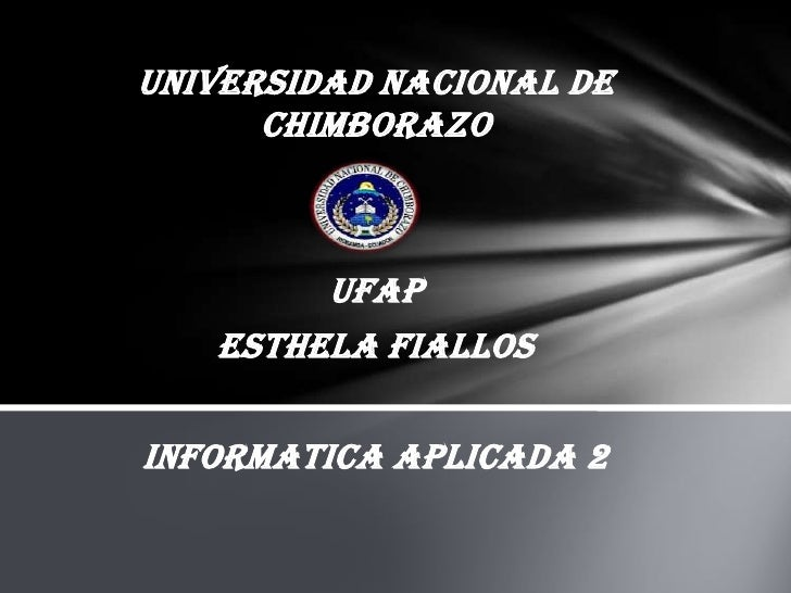 UNIVERSIDAD NACIONAL DE      CHIMBORAZO        UFAP   ESTHELA FIALLOSINFORMATICA APLICADA 2