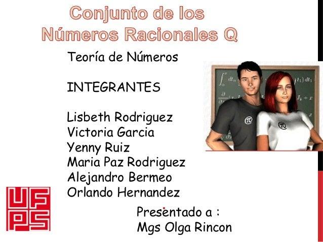 .Presentado a : Mgs Olga Rincon Teoría de Números INTEGRANTES Lisbeth Rodriguez Victoria Garcia Yenny Ruiz Maria Paz Rodri...