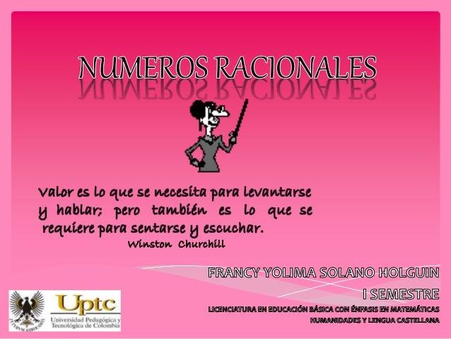 Los números racionales son números  fraccionarios, sin embargo los números  enteros también pueden ser expresados  como fr...