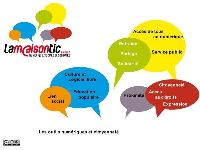 Accès de tous  au numérique  Entraide  Partage  Solidarité  Proximité  Citoyenneté  Culture et  Logiciel libre  Les outils...