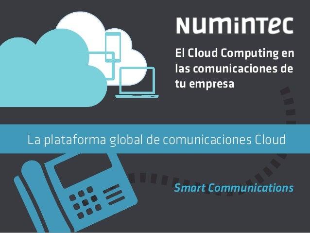 El Cloud Computing en                         las comunicaciones de                         tu empresaLa plataforma global...