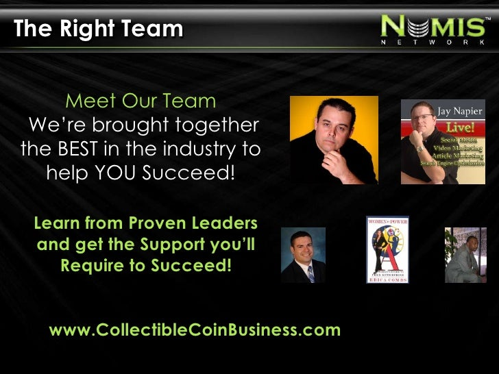 The Right Team<br />Meet Our Team We're brought together the BEST in the industry to help YOU Succeed!<br />Learn from Pro...