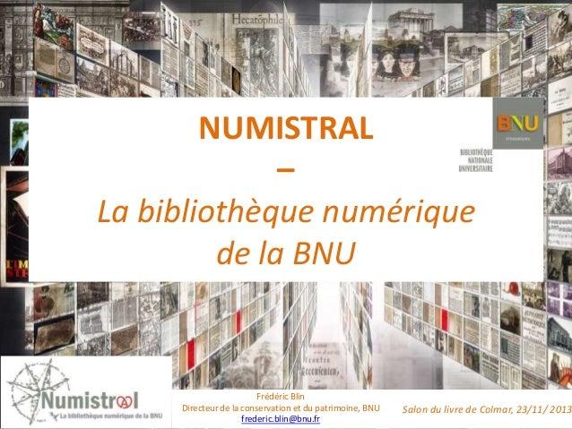 NUMISTRAL – La bibliothèque numérique de la BNU  Frédéric Blin Directeur de la conservation et du patrimoine, BNU frederic...