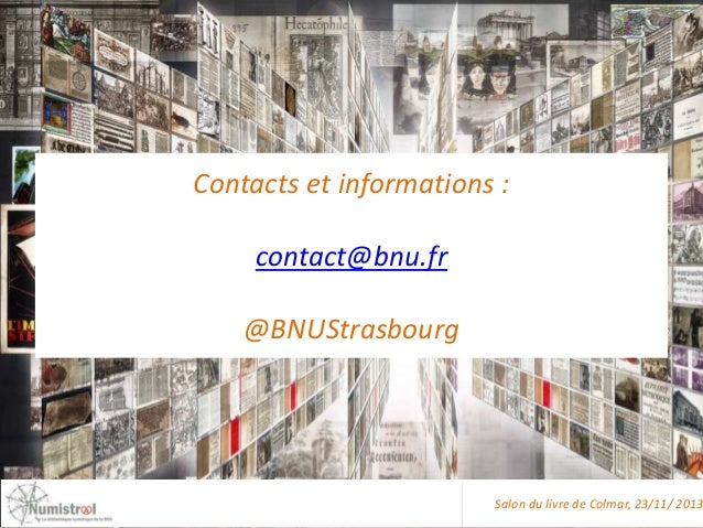 Contacts et informations : contact@bnu.fr  @BNUStrasbourg  Salon du livre de Colmar, 23/11/ 2013