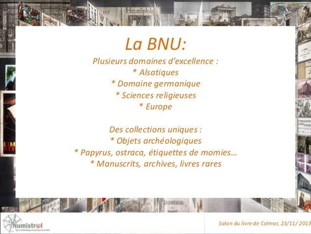 La BNU: Plusieurs domaines d'excellence : * Alsatiques * Domaine germanique * Sciences religieuses * Europe Des collection...