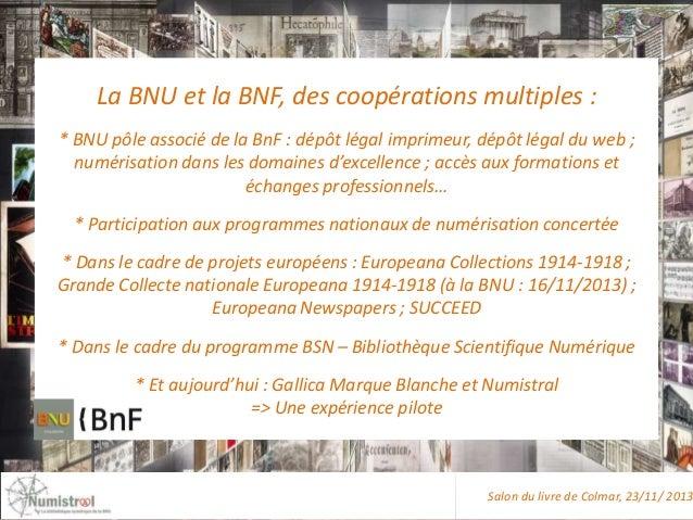 La BNU et la BNF, des coopérations multiples : * BNU pôle associé de la BnF : dépôt légal imprimeur, dépôt légal du web ; ...