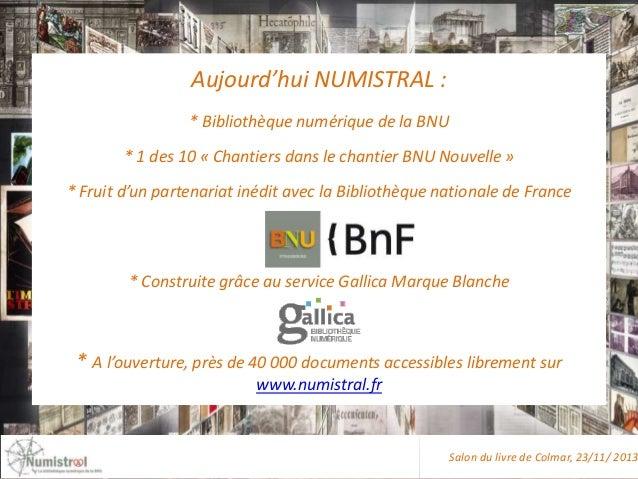 Aujourd'hui NUMISTRAL : * Bibliothèque numérique de la BNU * 1 des 10 « Chantiers dans le chantier BNU Nouvelle » * Fruit ...