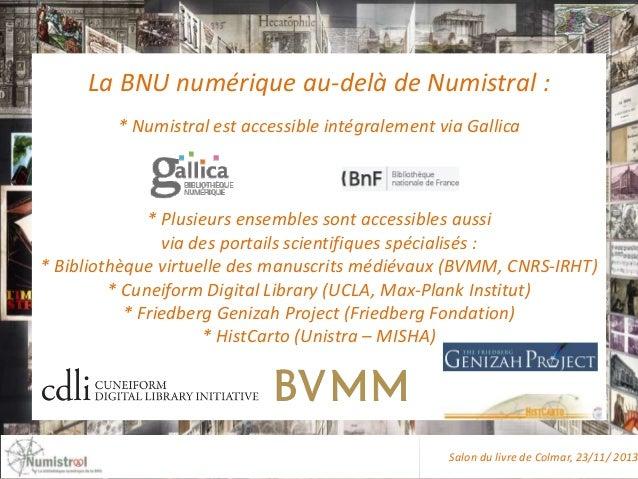 La BNU numérique au-delà de Numistral : * Numistral est accessible intégralement via Gallica  * Plusieurs ensembles sont a...