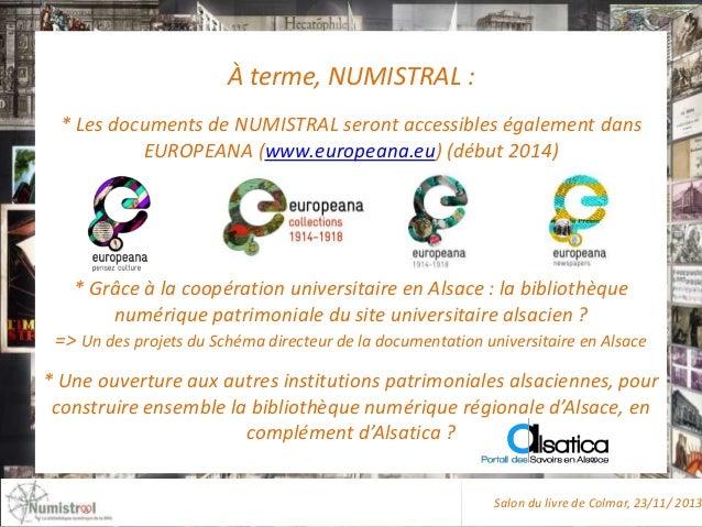 À terme, NUMISTRAL : * Les documents de NUMISTRAL seront accessibles également dans EUROPEANA (www.europeana.eu) (début 20...