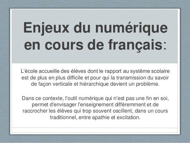 Enjeux du numérique en cours de français: L'école accueille des élèves dont le rapport au système scolaire est de plus en ...