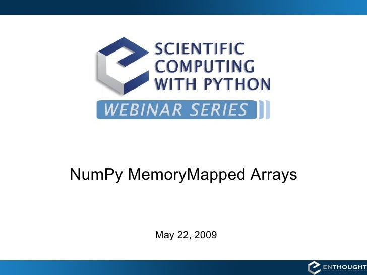 NumPy MemoryMapped Arrays May 22, 2009