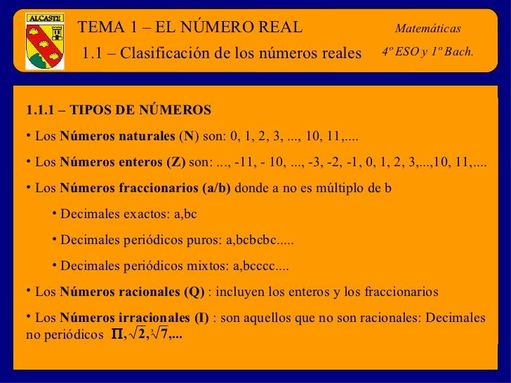 TEMA 1 – EL NÚMERO REAL Matemáticas 4º ESO y 1º Bach. <ul><li>1.1.1 – TIPOS DE NÚMEROS </li></ul><ul><li>Los  Números natu...