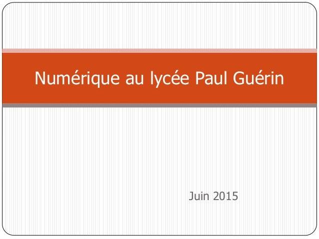Juin 2015 Numérique au lycée Paul Guérin