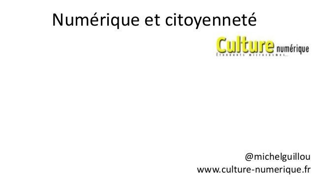 @michelguillou www.culture-numerique.fr Numérique et citoyenneté